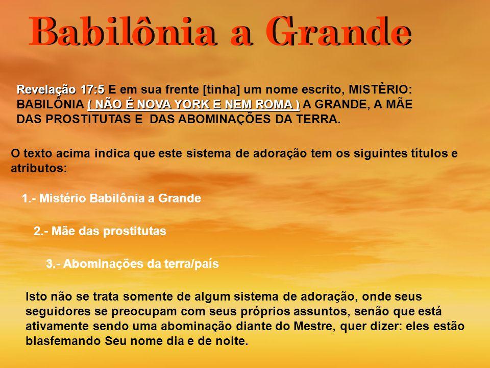 Revelação 17:5 E em sua frente [tinha] um nome escrito, MISTÈRIO: